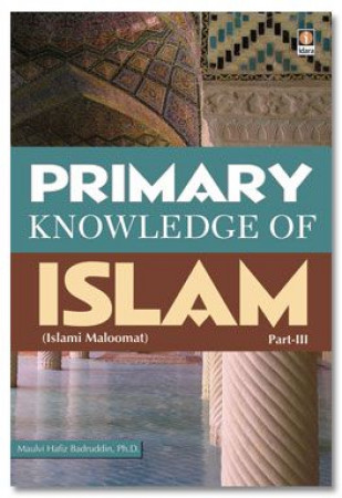 PRIMARY KNOWLEDGE OF ISLAM - PART 3 Primary Knowledge of Islam - Part 3